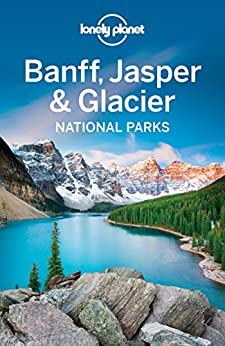 Lonely Planet Banff, Jasper and Glacier National Parks (Travel Guide) by [Planet, Lonely, Sainsbury, Brendan, Grosberg, Michael]