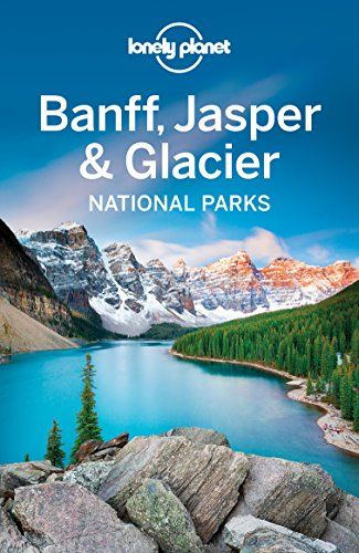 Lonely Planet Banff, Jasper and Glacier National Parks (Travel Guide) ()