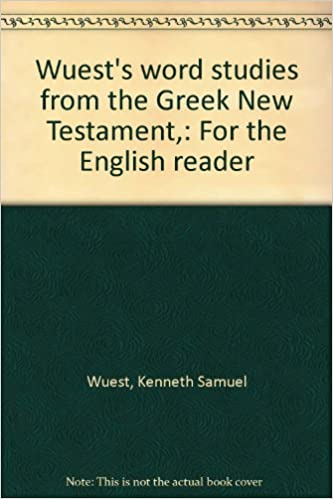 Wuest S Word Studies From The Greek New Testament For The English Reader Wuest Kenneth Samuel Amazon Com Books