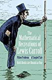 The Mathematical Recreations of Lewis Carroll: Pillow Problems and a Tangled Tale (Dover Recreational Math)
