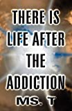 There Is Life after the Addiction, Ms. T, 1462695140