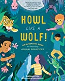Howl like a Wolf!: An Uninhibited Guide to Amazing Animal Behaviors