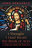 img - for I Thought I Had Read the Book of Acts: A Collection of Essays book / textbook / text book