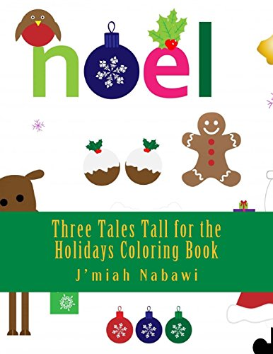 Three Tales Tall for the Holidays Coloring Book: NahNah Binya's Talking Sweet Potatoes ~ Gingerbread Cookie Man ~ Legend of the Christmas Tree (A ... Color, Draw Story-Activity Book) (Volume 1)