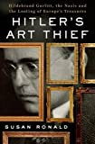 Hitler's Art Thief: Hildebrand Gurlitt, the Nazis, and the Looting of Europe's Treasures