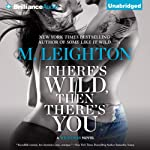 There's Wild, Then There's You: The Wild Ones, Book 3 | M. Leighton