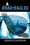 A Road of Eagles, Joseph Coughlin, 1466976365