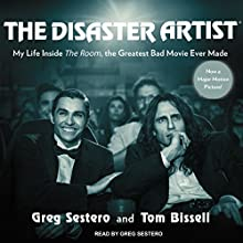 The Disaster Artist: My Life inside 'The Room', the Greatest Bad Movie Ever Made Audiobook by Tom Bissell, Greg Sestero Narrated by Greg Sestero