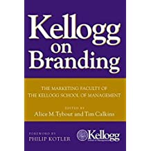 Kellogg on Branding: The Marketing Faculty of The Kellogg School of Management