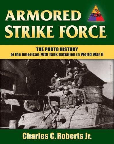 Armored Strike Force: The Photo History of the American 70th Tank Battalion in World War II (Best Think Tanks In The World)