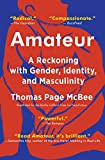Amateur: A Reckoning with Gender, Identity, and Masculinity: more info