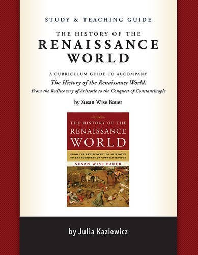 Study and Teaching Guide for The History of the Renaissance World by Julia Kaziewicz (2016-11-22)