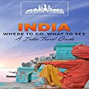 India: Where to Go, What to See: An India Travel Guide, Book 1 Audiobook by  Worldwide Travellers Narrated by Paul Gewuerz