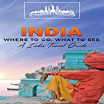 India: Where to Go, What to See: An India Travel Guide, Book 1 |  Worldwide Travellers
