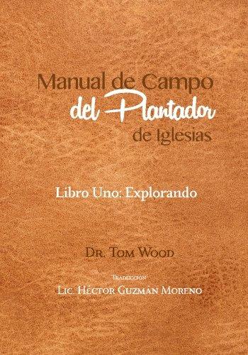 Manual de Campo del Plantador de Iglesias: Libro Uno: Explorando (Spanish Edition) [Dr. Tom Wood] (Tapa Blanda)
