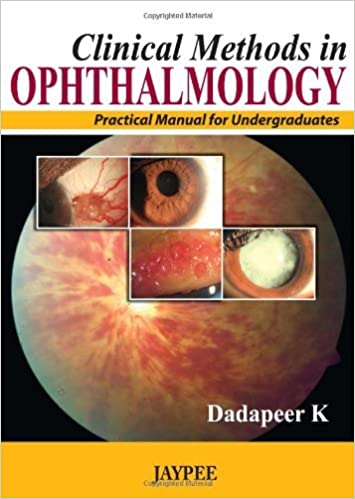 Clinical Methods in Ophthalmology: Practical Manual for Undergraduates by K. Dadapeer (2013-06-30)