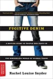 Fugitive Denim: A Moving Story of People and Pants in the Borderless World of Global Trade