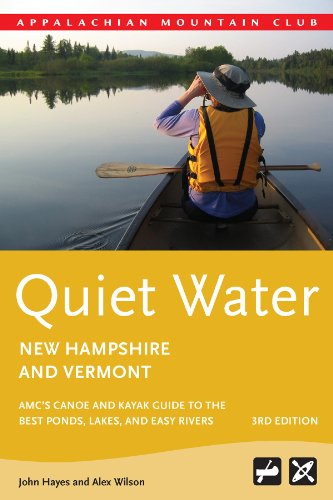 Quiet Water New Hampshire and Vermont, 3rd: AMC's Canoe and Kayak Guide to the Best Ponds, Lakes, and Easy Rivers (AMC's Quiet Water) (Best Places To Camp In New England)