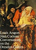 Conversations on the Dresden Gallery, Aragon, Louis and Cocteau, Jean, 0841907307