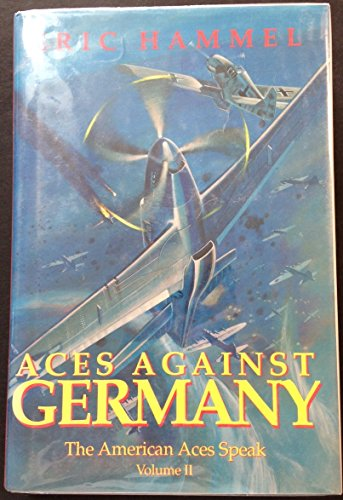 Aces Against Germany: The American Aces Speak, Vol. 2