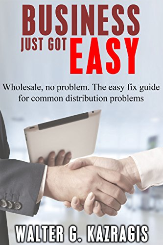 BUSINESS JUST GOT EASY: Wholesale, no problem. The easy fix guide for common distribution problems