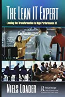 The Lean IT Expert: Leading the Transformation to High Performance IT Front Cover