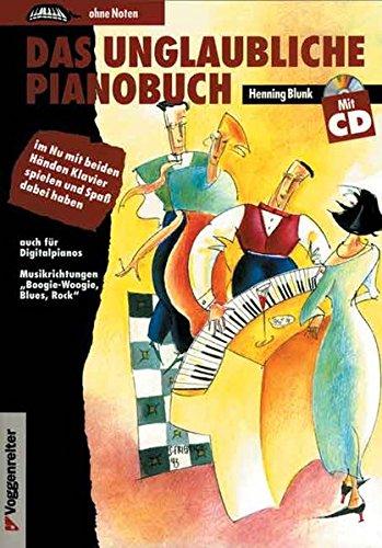 Das unglaubliche Pianobuch. Inkl. CD: Im Nu mit beiden Händen Klavier spielen und Spaß dabei haben. Auch für Digitalpianos. Musikrichtungen 'Boogie-Woogie, Blues, Rock'