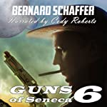 Guns of Seneca 6: Chamber 1 of the Guns of Seneca 6 Saga | Bernard Schaffer