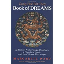 Going Hee Fot Choy Book of Dreams: A Book of Numerology, Prophecy, a Planetary Guide, and the Chines: Written by Margarete Ward, 2001 Edition, (New Edition) Publisher: Celestial Arts [Paperback]