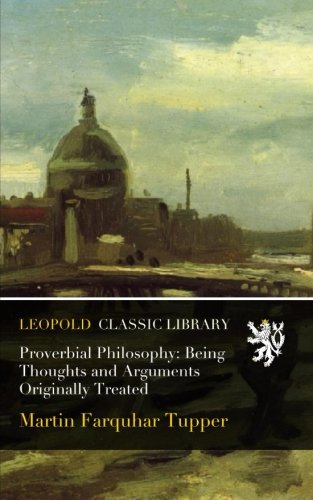 Download Proverbial Philosophy: Being Thoughts and Arguments Originally Treated PDF
