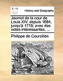 Journal de la Cour de Louis Xiv, Depuis 1684, Jusqu'À 1715; Avec des Notes Intéressantes, Philippe De Courcillon, 1170382568