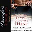 If You Can't Stand the Heat Audiobook by Taryn Kincaid Narrated by A. T. Al Benelli