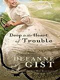 Deep in the Heart of Trouble, Deeanne Gist, 1410414272