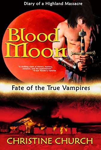 Blood Moon: Diary of a Highland Massacre: Fate of the True Vampires Novella, 3 by [Church, Christine]