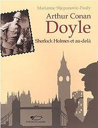 Arthur Conan Doyle : Sherlock Holmes et au-delà par Marianne Stjepanovic-Pauly