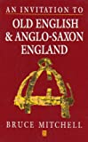 An Invitation to Old English and Anglo-Saxon England, Mitchell, Bruce, 0631174354