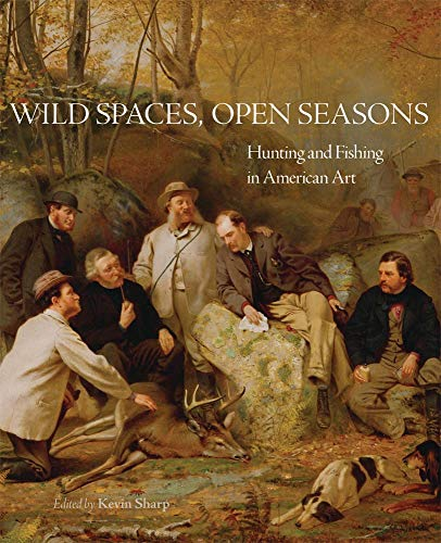 - Wild Spaces, Open Seasons: Hunting and Fishing in American Art (The Charles M. Russell Center Series on Art and Photography of the American West)