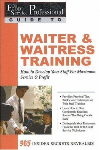 The Food Service Professionals Guide To: Waiter & Waitress Training: How To Develop Your Wait Staff For Maximum Service & Profit by Lora Arduser