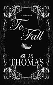 To Fall (The To Fall Trilogy Volume One)