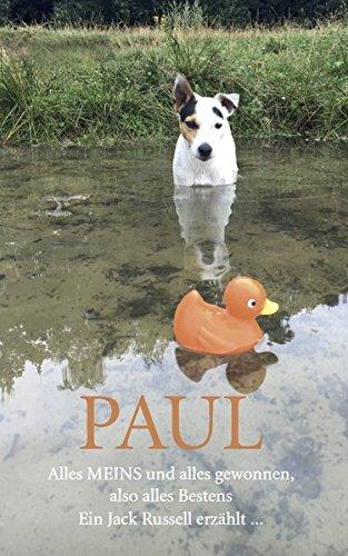 PAUL - Alles MEINS und alles gewonnen, also alles Bestens: Ein Jack Russell erzählt ... Taschenbuch – 10. Januar 2017 Paul Neumann Pro Business digital 3864606233 Cartoons
