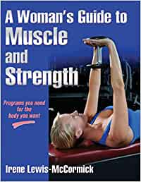A Womans Guide to Muscle and Strength: Amazon.es: Lewis ...