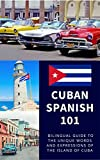 Cuban Spanish 101: Your Complete Bilingual Guide to the Unique Words and Expressions of Cuba