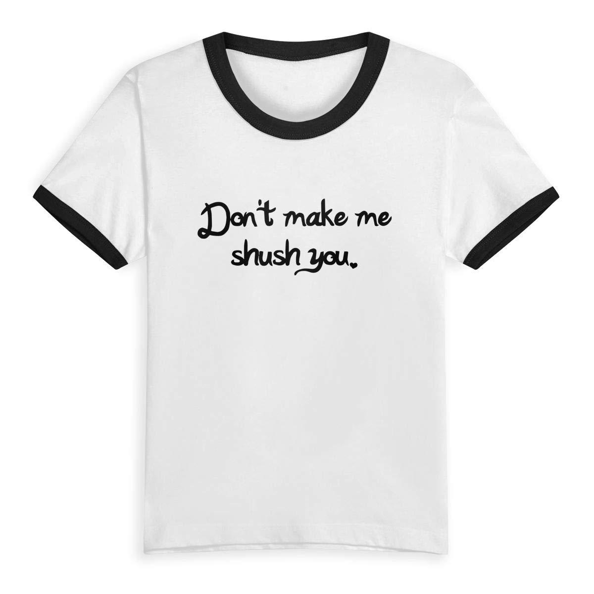 CY SHOP Dont Make ME Shush You Childrens Boys Girls Contrast Short Sleeve T-Shirt