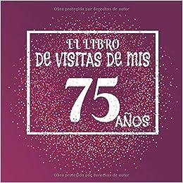 El libro de visitas de mis 75 años: Libro de visitas fiesta ...