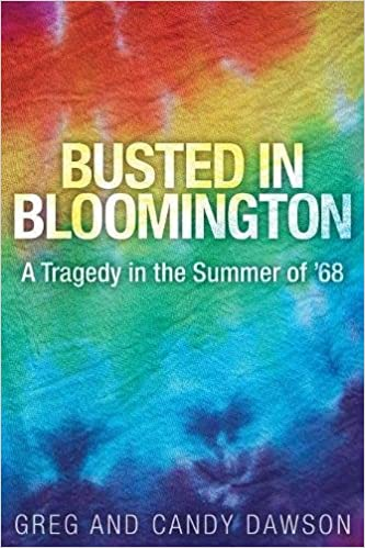 Busted in Bloomington: A Tragedy in the Summer of '68: Greg Dawson