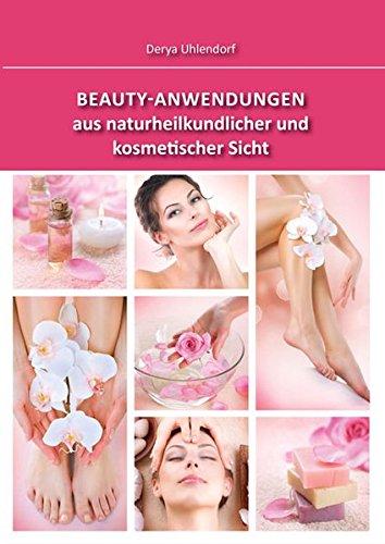 Beauty-Anwendungen aus naturheilkundlicher und kosmetischer Sicht