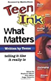 Teen Ink What Matters: Telling It Like It Really Is (Teen Ink Series)
