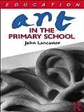 Art in the Primary School, John Lancaster, 0415042429
