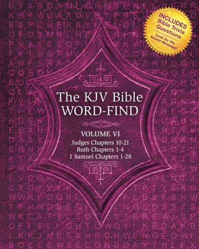 The KJV Bible Word-Find: Volume 6, Judges Chapters 10-21, Ruth Chapters 1-4, 1 Samuel Chapters 1-28 pdf