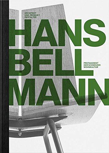 Hans Bellmann: Architekt und Produktgestalter. Protagonist der Schweizer Wohnkultur (Protagonisten der Schweizer Wohnkultur)
